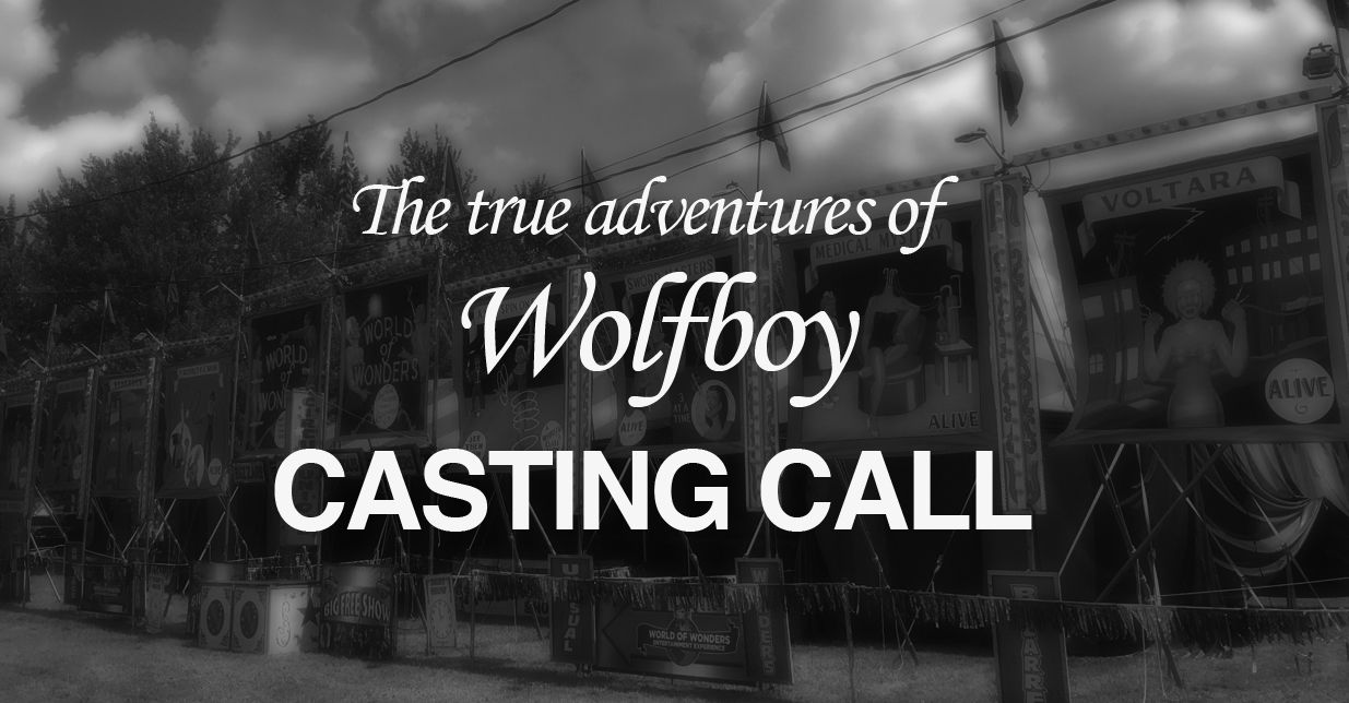CASTING CALL: The True Adventures of Wolfboy